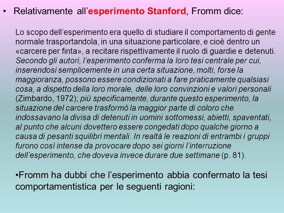 Relativamente all'esperimento Stanford, Fromm dice: Lo scopo dell'esperimento era quello di studiare il comportamento di gente normale trasportandola,
