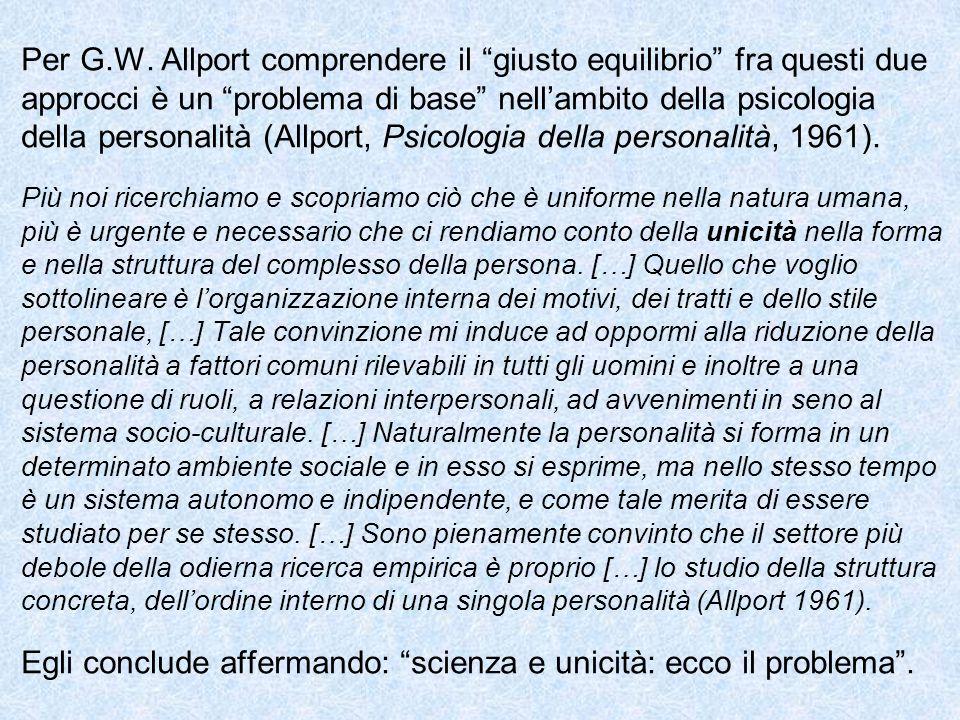 """Per G.W. Allport comprendere il """"giusto equilibrio"""" fra questi due approcci è un """"problema di base"""" nell'ambito della psicologia della personalità (Al"""