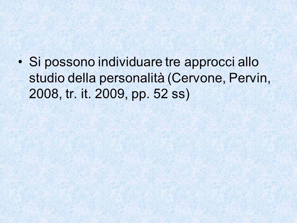 Si possono individuare tre approcci allo studio della personalità (Cervone, Pervin, 2008, tr. it. 2009, pp. 52 ss)