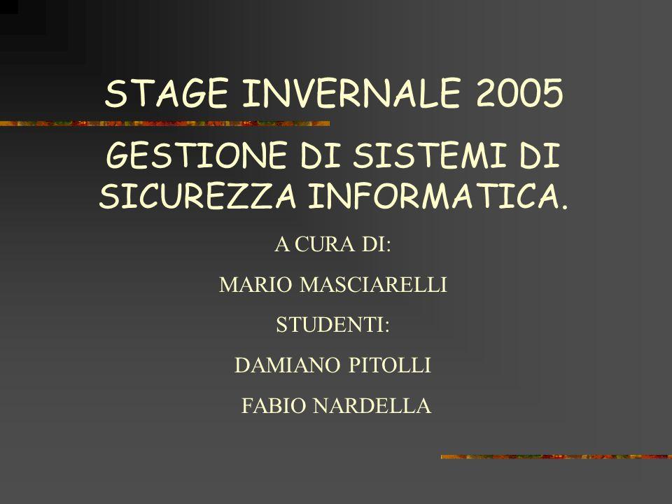 STAGE INVERNALE 2005 GESTIONE DI SISTEMI DI SICUREZZA INFORMATICA.