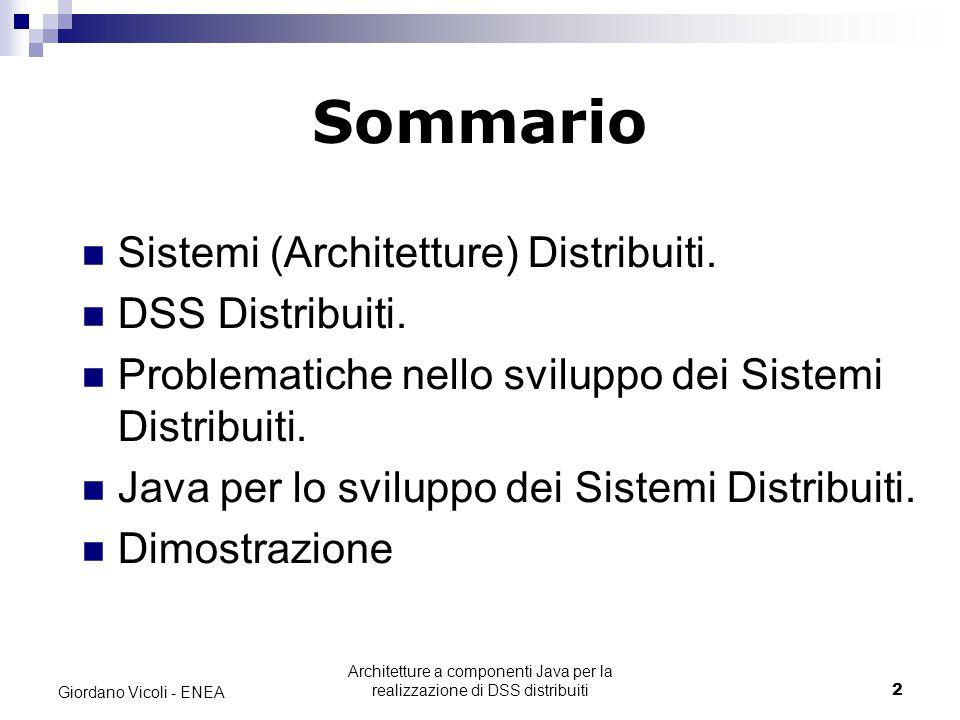 Architetture a componenti Java per la realizzazione di DSS distribuiti3 Giordano Vicoli - ENEA Cosa sono i Sistemi Distribuiti Sistemi nei quali le varie parti sono collocate su computer separati, eventualmente in luoghi diversi.