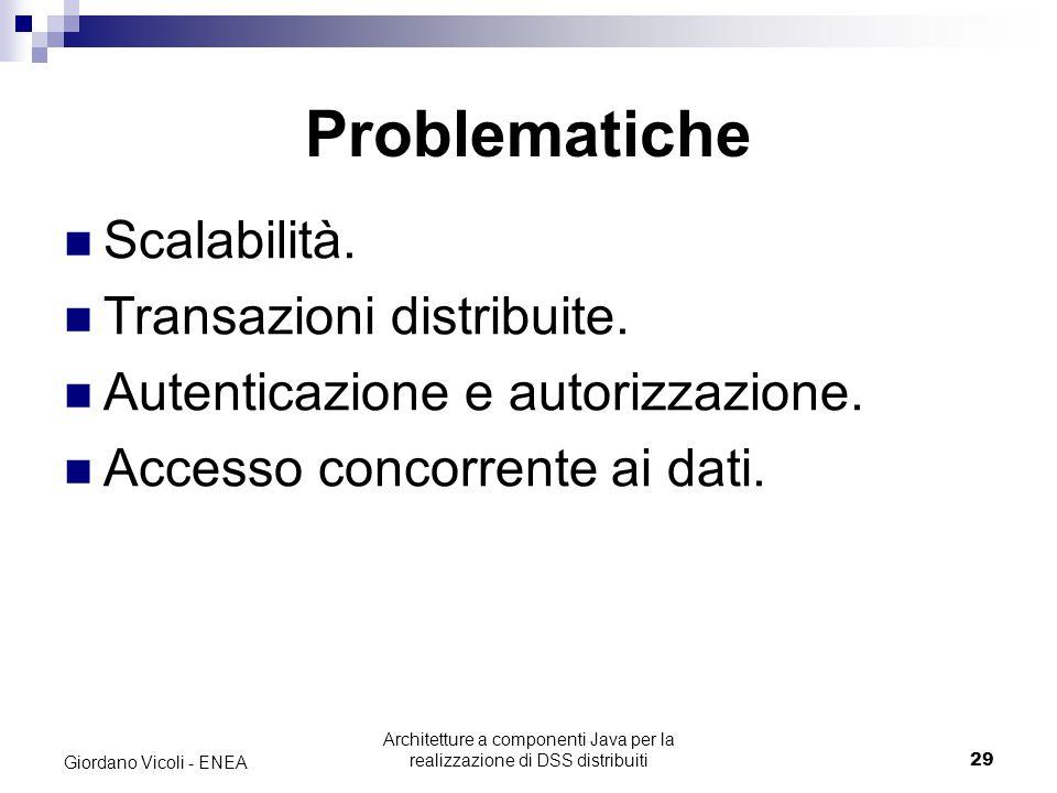 Architetture a componenti Java per la realizzazione di DSS distribuiti29 Giordano Vicoli - ENEA Problematiche Scalabilità.