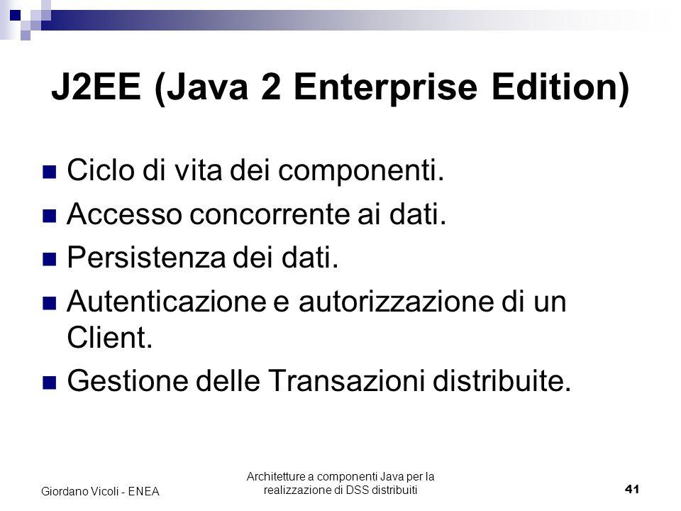 Architetture a componenti Java per la realizzazione di DSS distribuiti41 Giordano Vicoli - ENEA J2EE (Java 2 Enterprise Edition) Ciclo di vita dei componenti.