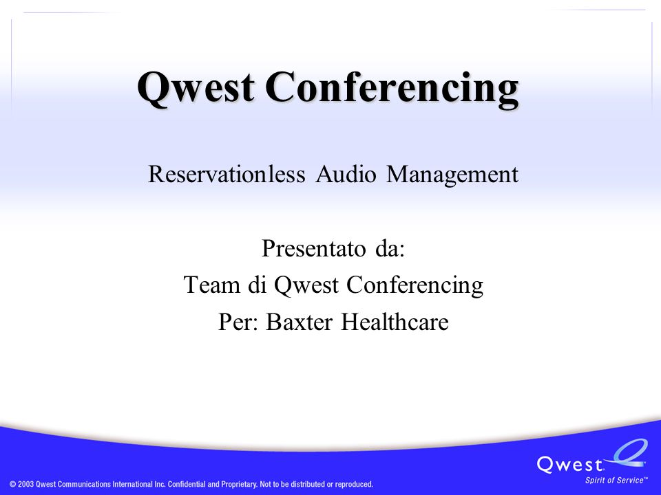 Qwest Conferencing Reservationless Audio Management Presentato da: Team di Qwest Conferencing Per: Baxter Healthcare