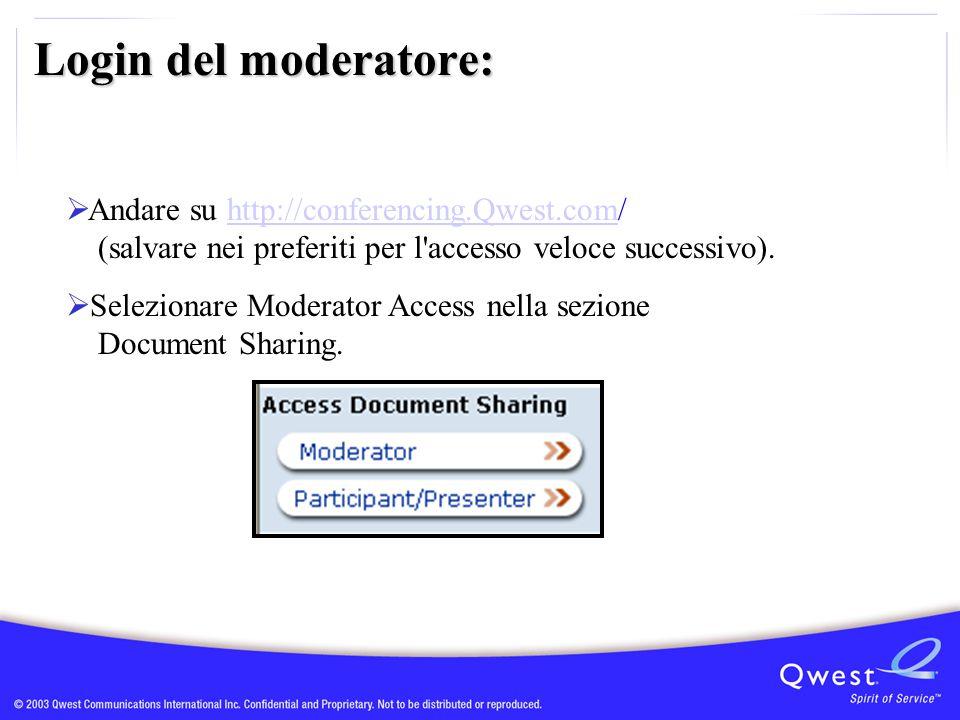 Login del moderatore:  Andare su http://conferencing.Qwest.com/ (salvare nei preferiti per l accesso veloce successivo).http://conferencing.Qwest.com  Selezionare Moderator Access nella sezione Document Sharing.