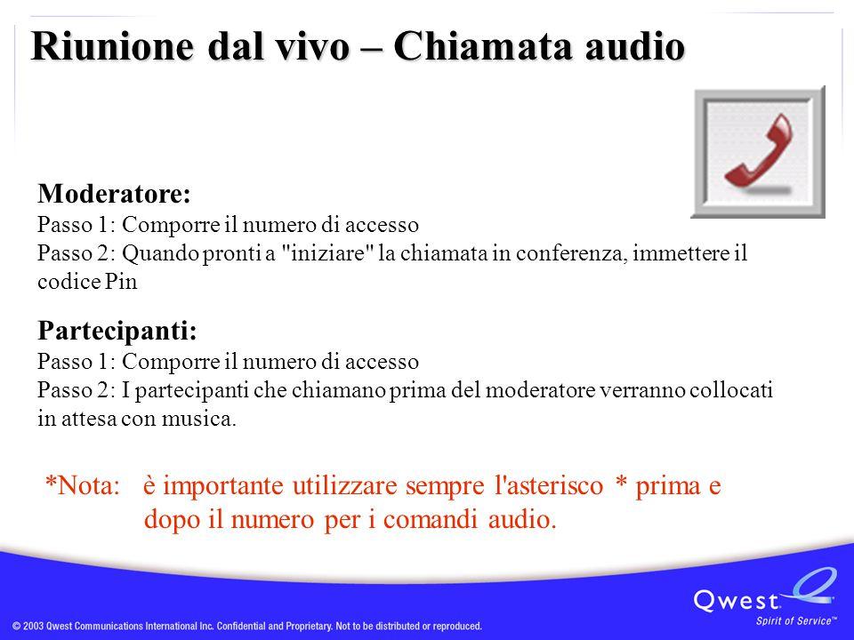Riunione dal vivo – Chiamata audio Moderatore: Passo 1: Comporre il numero di accesso Passo 2: Quando pronti a
