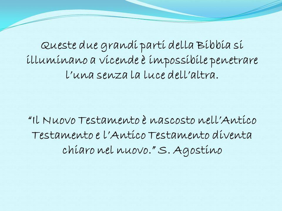 """Queste due grandi parti della Bibbia si illuminano a vicende è impossibile penetrare l'una senza la luce dell'altra. """"Il Nuovo Testamento è nascosto n"""