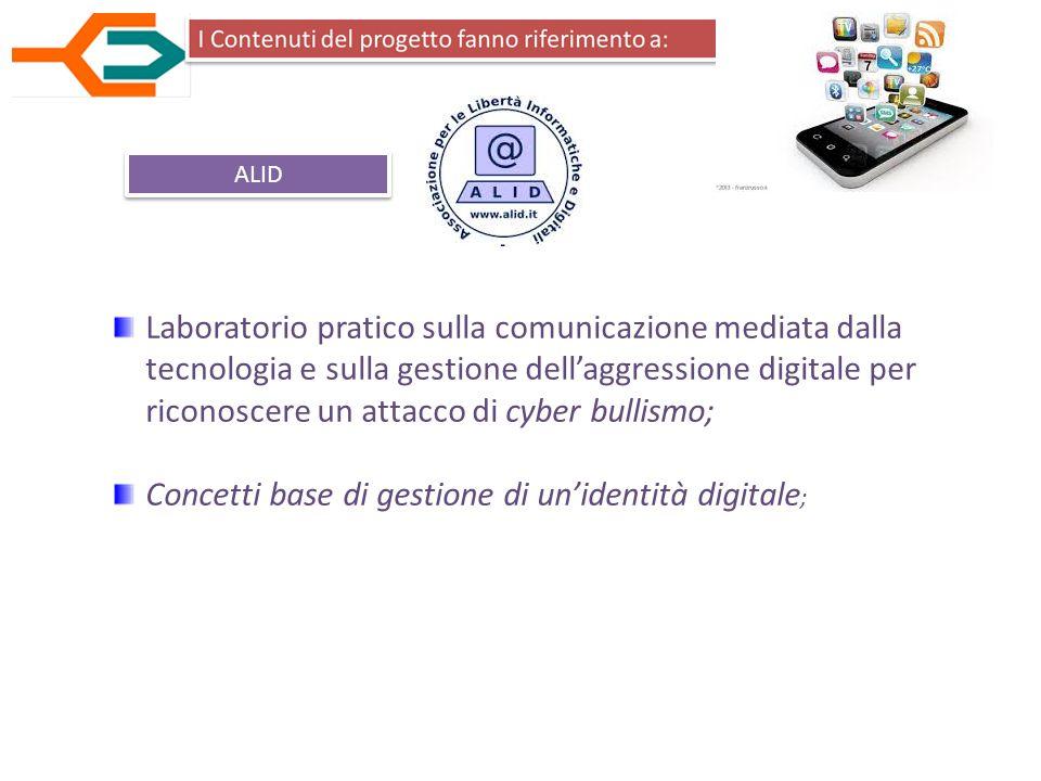 ALID Laboratorio pratico sulla comunicazione mediata dalla tecnologia e sulla gestione dell'aggressione digitale per riconoscere un attacco di cyber bullismo; Concetti base di gestione di un'identità digitale ;
