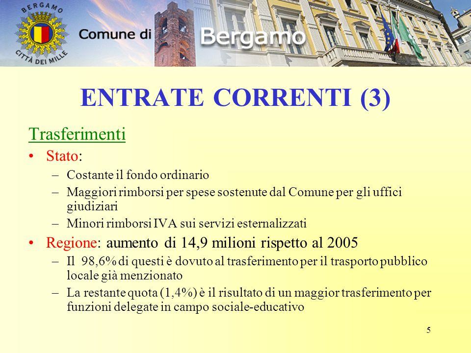 5 ENTRATE CORRENTI (3) Trasferimenti Stato: –Costante il fondo ordinario –Maggiori rimborsi per spese sostenute dal Comune per gli uffici giudiziari –