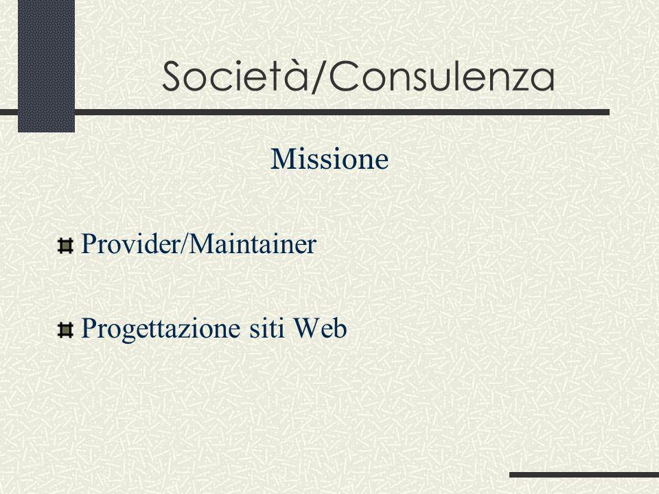 Società/Consulenza Missione Provider/Maintainer Progettazione siti Web