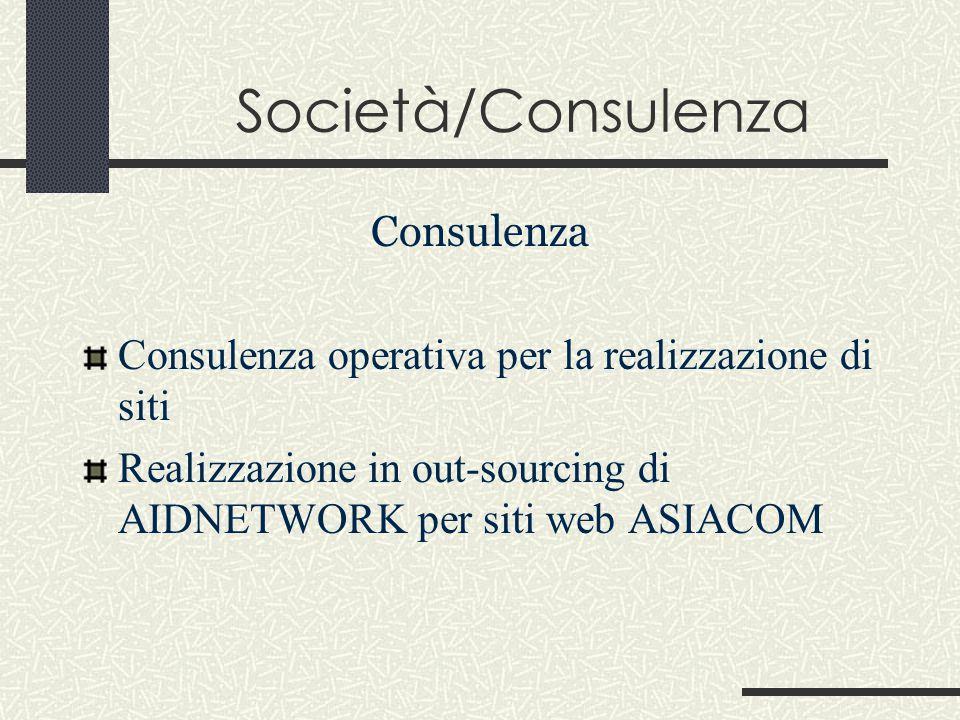 Società/Consulenza Consulenza Consulenza operativa per la realizzazione di siti Realizzazione in out-sourcing di AIDNETWORK per siti web ASIACOM