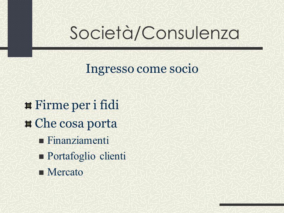 Società/Consulenza Ingresso come socio Firme per i fidi Che cosa porta Finanziamenti Portafoglio clienti Mercato