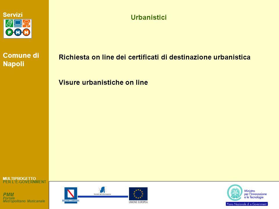 PMM Portale Metropolitano Muticanale Servizi Urbanistici Richiesta on line dei certificati di destinazione urbanistica Visure urbanistiche on line MULTIPROGETTO PER L'E-GOVERNMENT Comune di Napoli