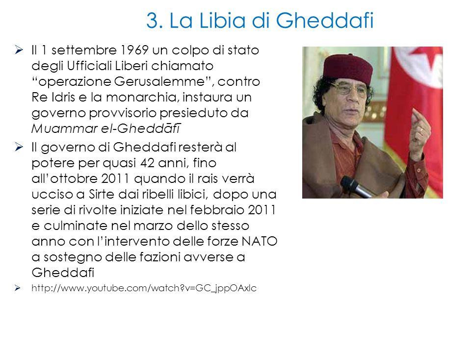 """3. La Libia di Gheddafi  Il 1 settembre 1969 un colpo di stato degli Ufficiali Liberi chiamato """"operazione Gerusalemme"""", contro Re Idris e la monarch"""