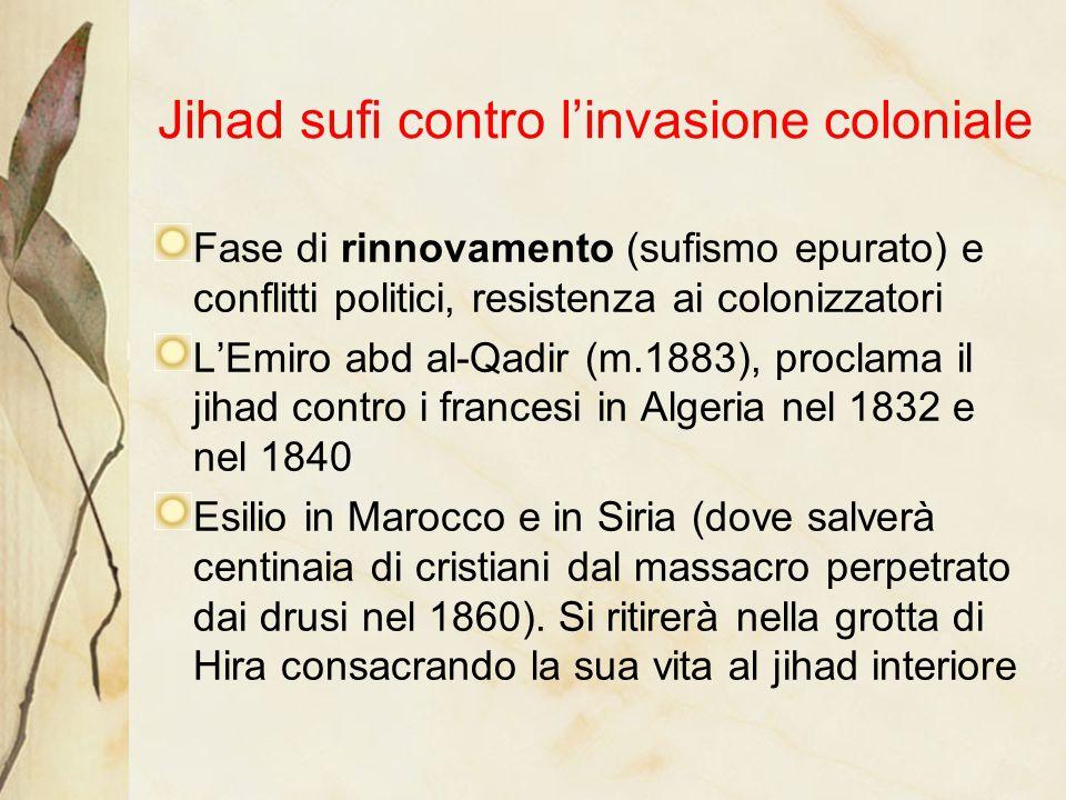 Jihad sufi contro l'invasione coloniale Fase di rinnovamento (sufismo epurato) e conflitti politici, resistenza ai colonizzatori L'Emiro abd al-Qadir