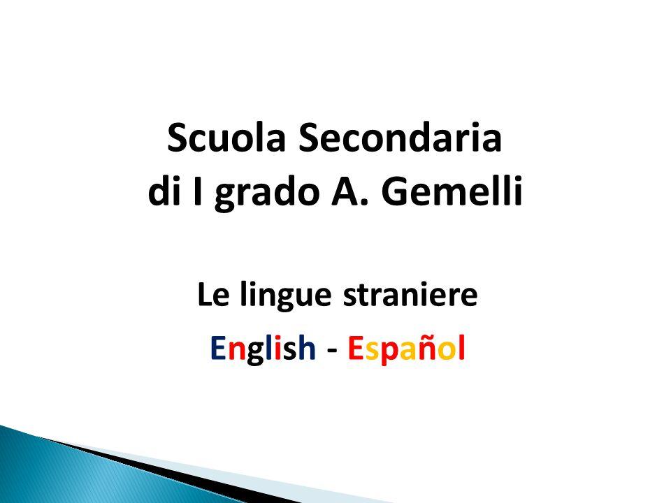Scuola Secondaria di I grado A. Gemelli Le lingue straniere English - Español
