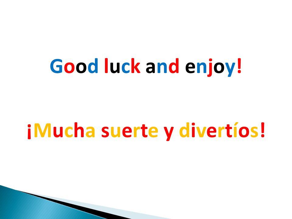 Good luck and enjoy! ¡Mucha suerte y divertíos!