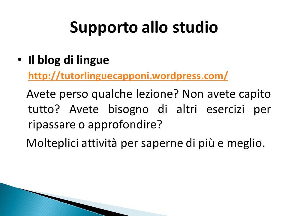 Supporto allo studio Il blog di lingue http://tutorlinguecapponi.wordpress.com/ http://tutorlinguecapponi.wordpress.com/ Avete perso qualche lezione.