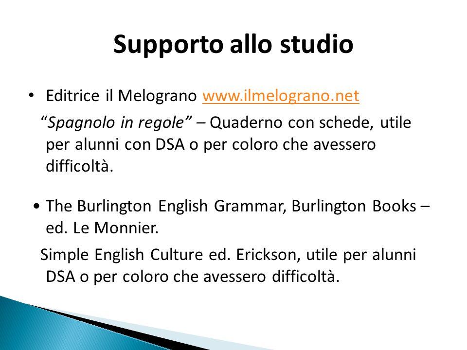 Supporto allo studio Editrice il Melograno www.ilmelograno.netwww.ilmelograno.net Spagnolo in regole – Quaderno con schede, utile per alunni con DSA o per coloro che avessero difficoltà.