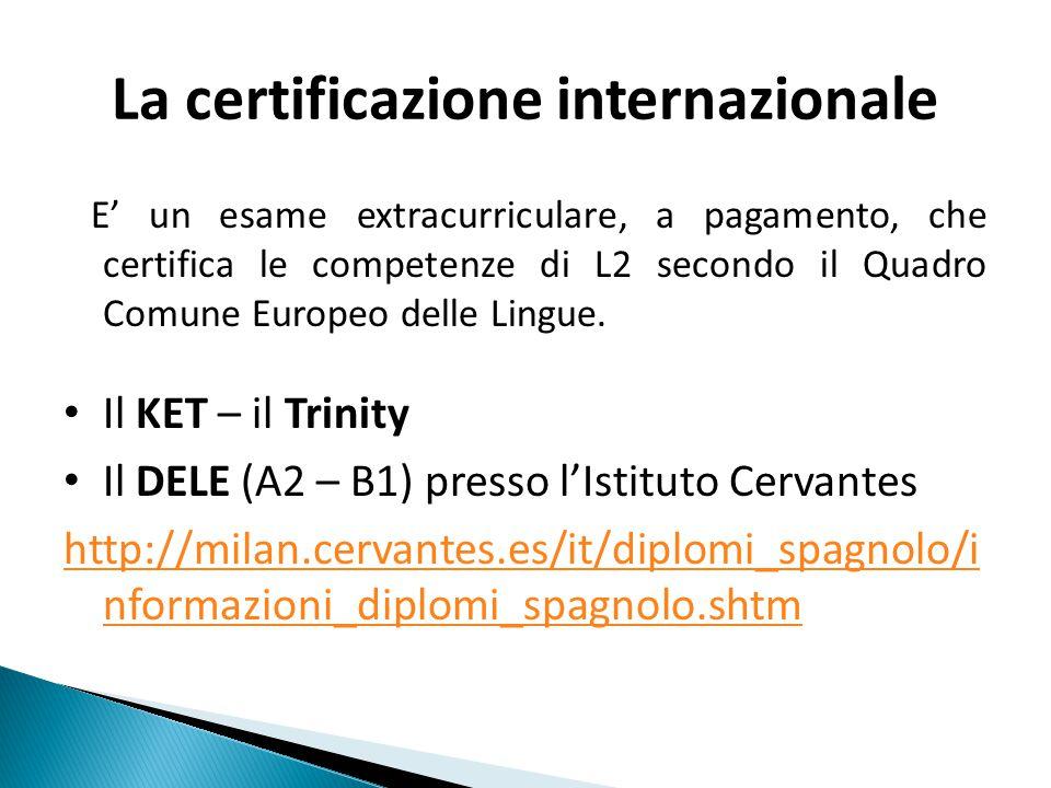 La certificazione internazionale E' un esame extracurriculare, a pagamento, che certifica le competenze di L2 secondo il Quadro Comune Europeo delle Lingue.