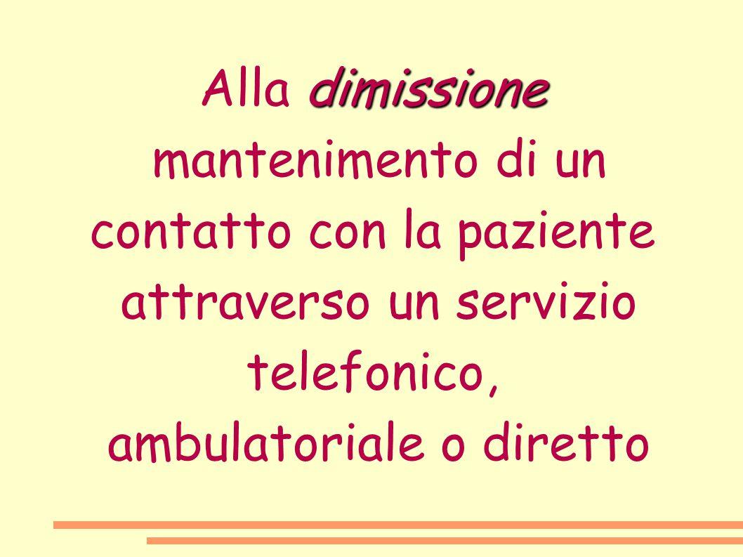 dimissione Alla dimissione mantenimento di un contatto con la paziente attraverso un servizio telefonico, ambulatoriale o diretto