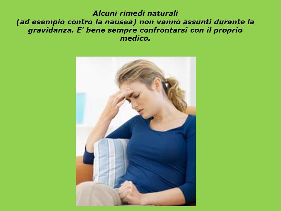Alcuni rimedi naturali (ad esempio contro la nausea) non vanno assunti durante la gravidanza. E' bene sempre confrontarsi con il proprio medico.