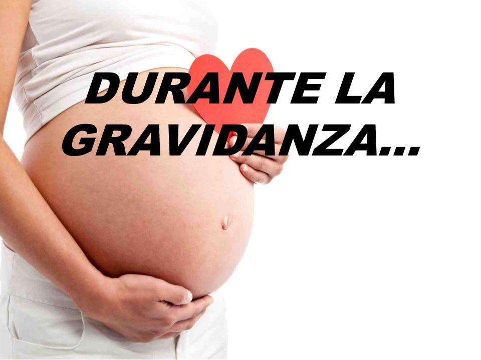 DURANTE LA GRAVIDANZA...