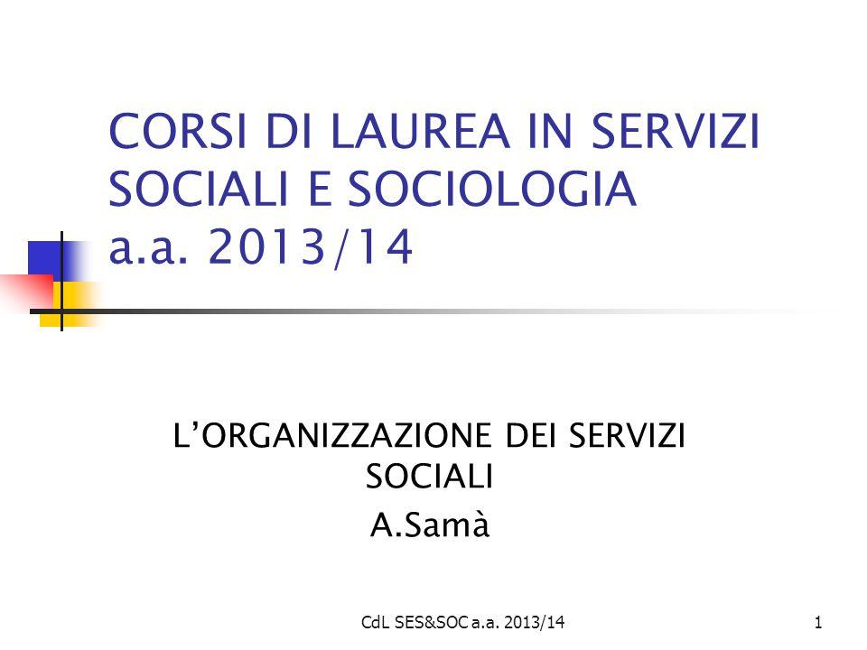 CdL SES&SOC a.a. 2013/141 CORSI DI LAUREA IN SERVIZI SOCIALI E SOCIOLOGIA a.a. 2013/14 L'ORGANIZZAZIONE DEI SERVIZI SOCIALI A.Samà
