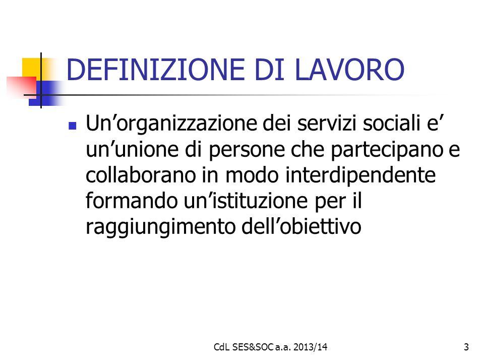 DEFINIZIONE DI LAVORO Un'organizzazione dei servizi sociali e' un'unione di persone che partecipano e collaborano in modo interdipendente formando un'istituzione per il raggiungimento dell'obiettivo CdL SES&SOC a.a.