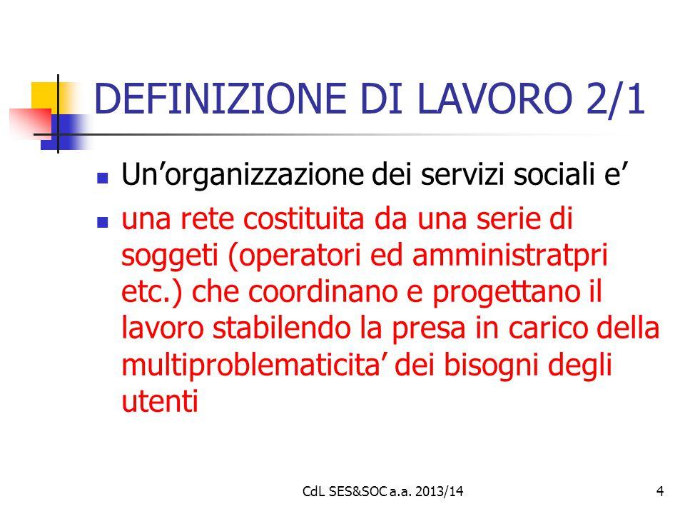 DEFINIZIONE DI LAVORO 2/1 Un'organizzazione dei servizi sociali e' una rete costituita da una serie di soggeti (operatori ed amministratpri etc.) che