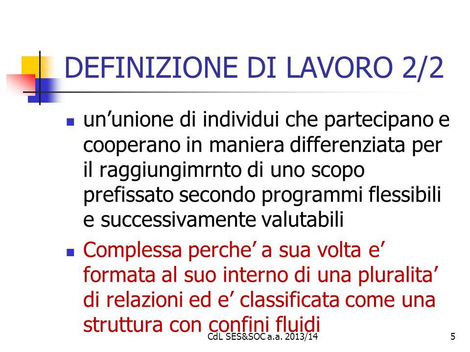 DEFINIZIONE DI LAVORO 2/2 un'unione di individui che partecipano e cooperano in maniera differenziata per il raggiungimrnto di uno scopo prefissato se