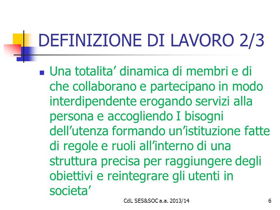 DEFINIZIONE DI LAVORO 2/3 Una totalita' dinamica di membri e di che collaborano e partecipano in modo interdipendente erogando servizi alla persona e