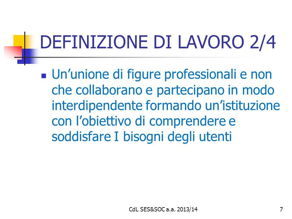 DEFINIZIONE DI LAVORO 2/4 Un'unione di figure professionali e non che collaborano e partecipano in modo interdipendente formando un'istituzione con l'