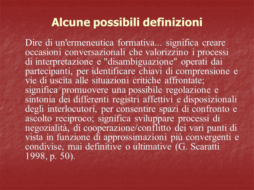 Alcune possibili definizioni Dire di un ermeneutica formativa...