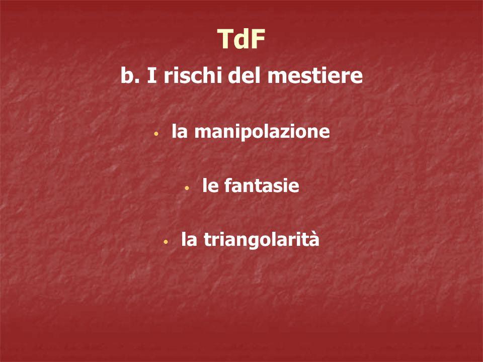 TdF b. I rischi del mestiere la manipolazione le fantasie la triangolarità
