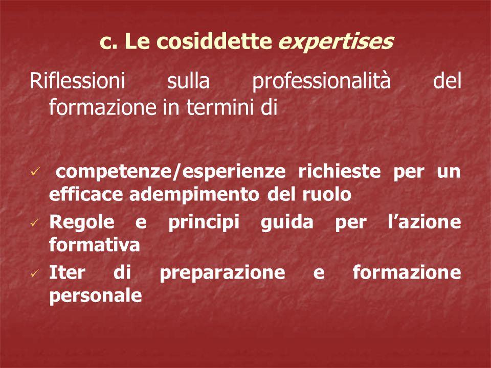 c. Le cosiddette expertises Riflessioni sulla professionalità del formazione in termini di competenze/esperienze richieste per un efficace adempimento