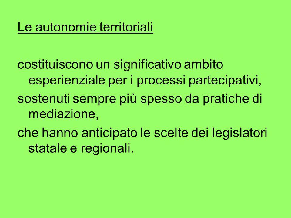 Le autonomie territoriali costituiscono un significativo ambito esperienziale per i processi partecipativi, sostenuti sempre più spesso da pratiche di mediazione, che hanno anticipato le scelte dei legislatori statale e regionali.