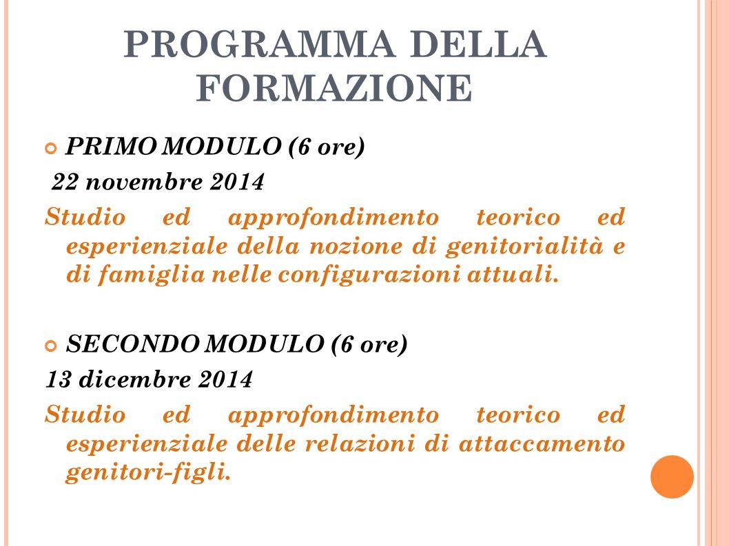 PROGRAMMA DELLA FORMAZIONE PRIMO MODULO (6 ore) 22 novembre 2014 Studio ed approfondimento teorico ed esperienziale della nozione di genitorialità e d