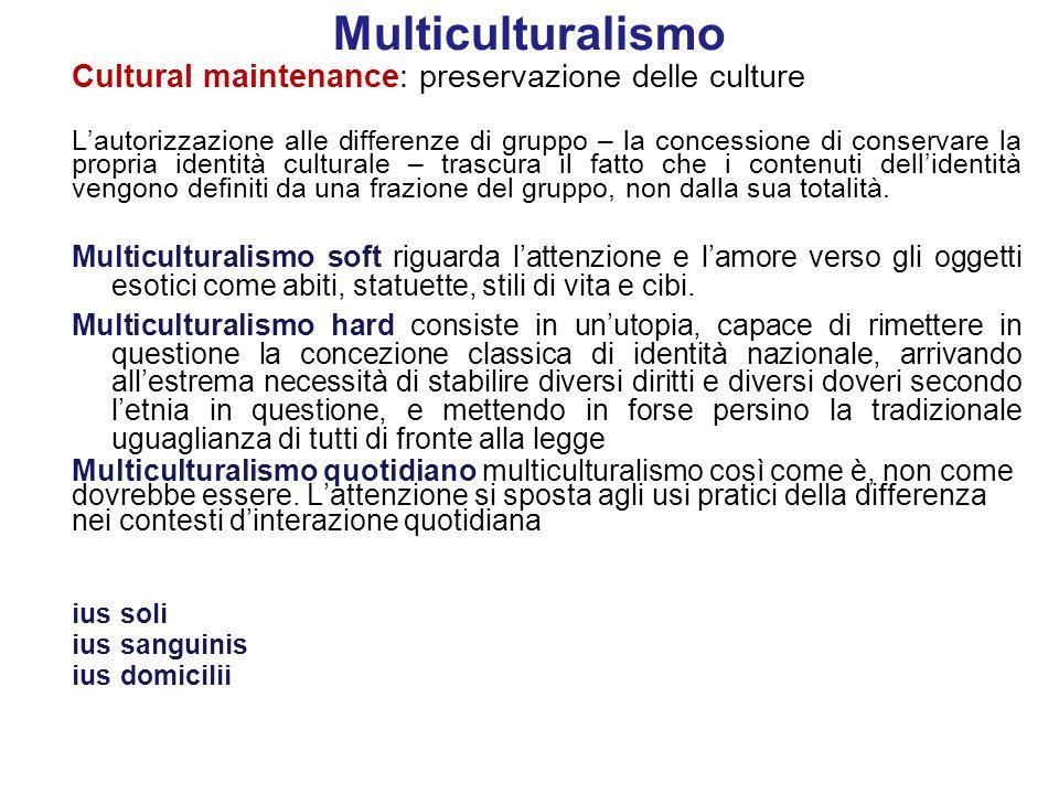 Multiculturalismo Cultural maintenance: preservazione delle culture L'autorizzazione alle differenze di gruppo – la concessione di conservare la propr