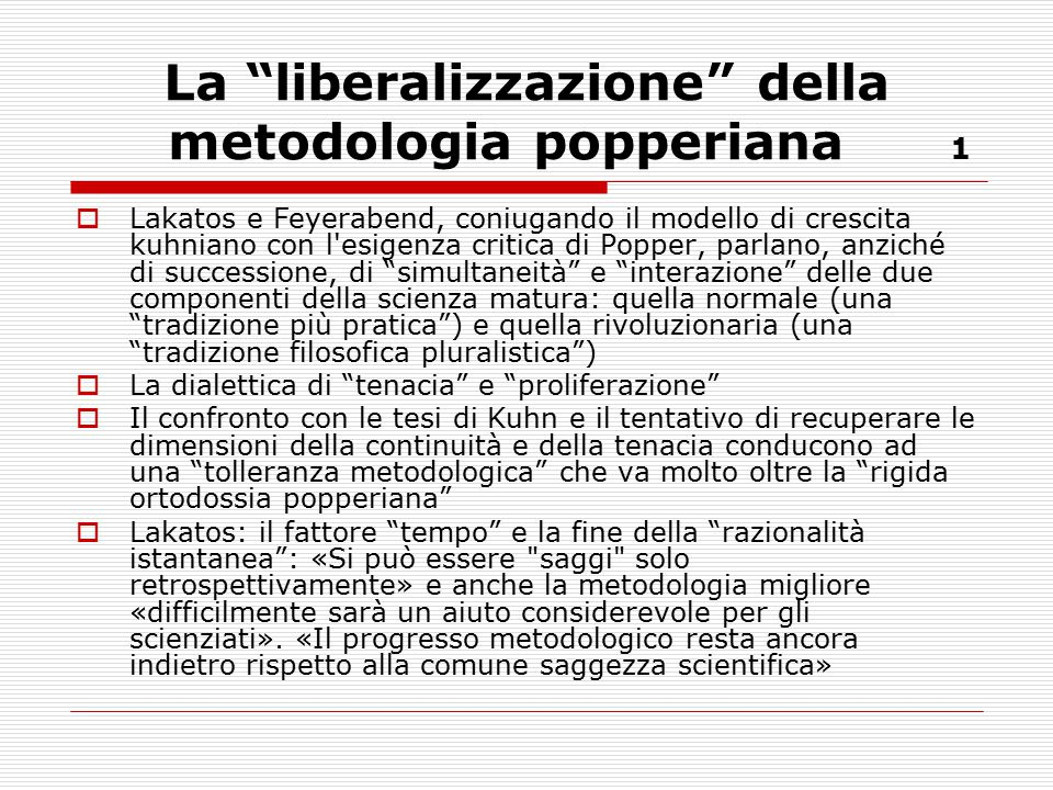 """La """"liberalizzazione"""" della metodologia popperiana 1  Lakatos e Feyerabend, coniugando il modello di crescita kuhniano con l'esigenza critica di Popp"""