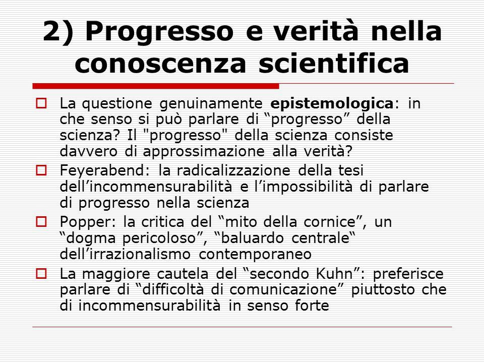 """2) Progresso e verità nella conoscenza scientifica  La questione genuinamente epistemologica: in che senso si può parlare di """"progresso"""" della scienz"""