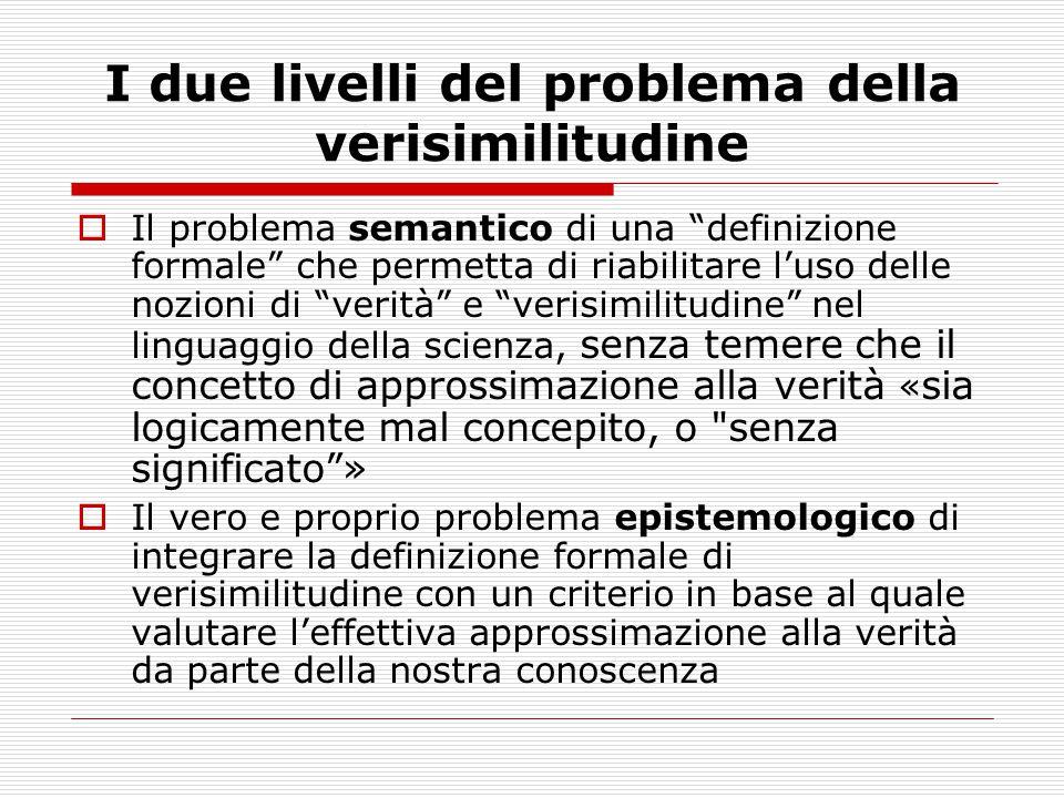 """I due livelli del problema della verisimilitudine  Il problema semantico di una """"definizione formale"""" che permetta di riabilitare l'uso delle nozioni"""
