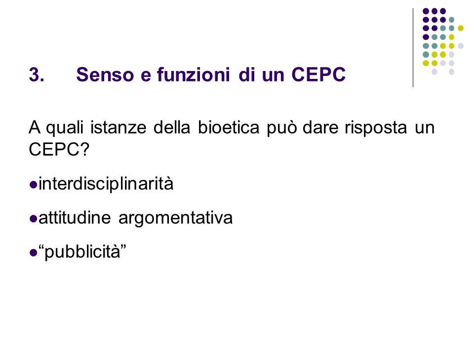 3.Senso e funzioni di un CEPC A quali istanze della bioetica può dare risposta un CEPC.