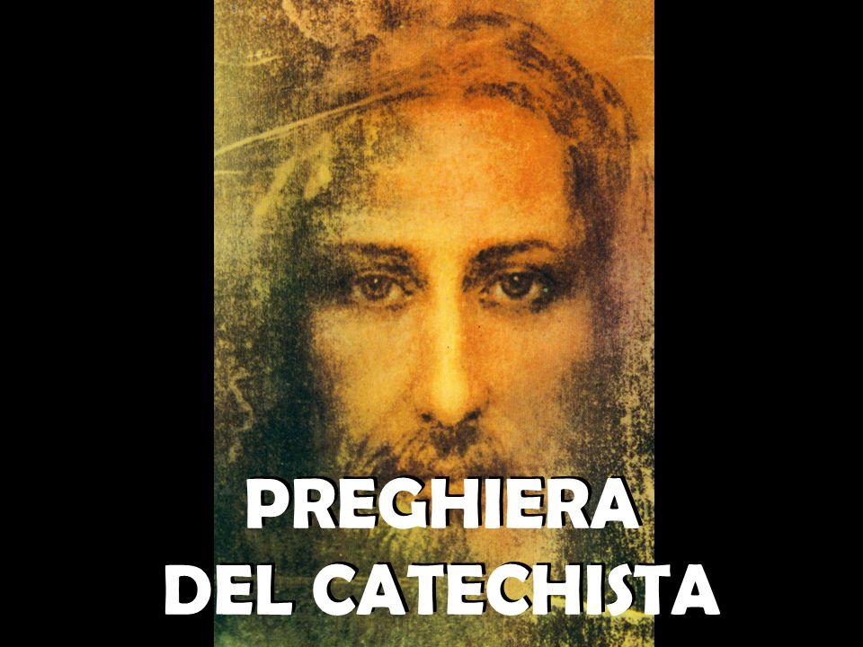 PREGHIERA DEL CATECHISTA PREGHIERA DEL CATECHISTA