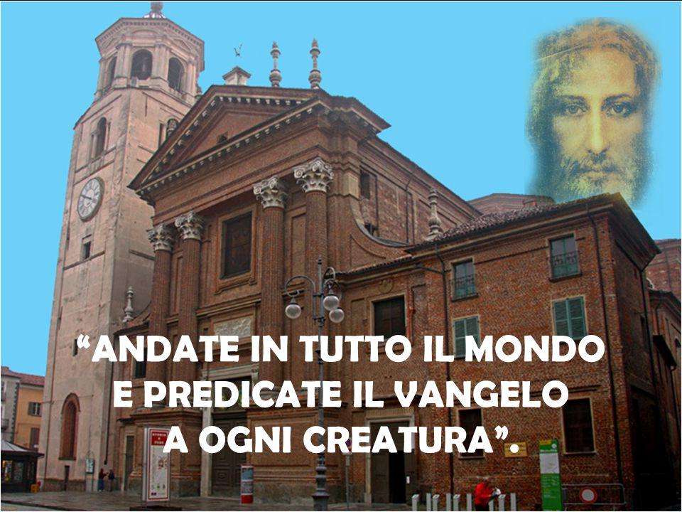 """""""ANDATE IN TUTTO IL MONDO E PREDICATE IL VANGELO A OGNI CREATURA""""."""