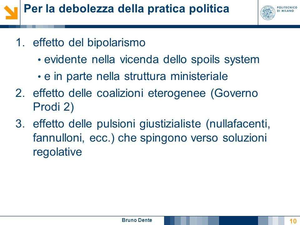Bruno Dente Per la debolezza della pratica politica 1.effetto del bipolarismo evidente nella vicenda dello spoils system e in parte nella struttura mi