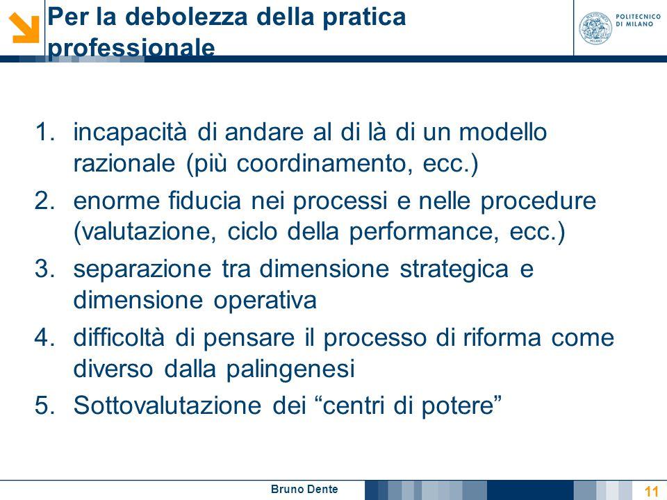 Bruno Dente Per la debolezza della pratica professionale 1.incapacità di andare al di là di un modello razionale (più coordinamento, ecc.) 2.enorme fi