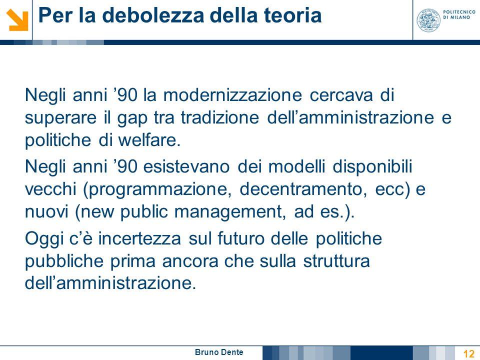 Bruno Dente Per la debolezza della teoria Negli anni '90 la modernizzazione cercava di superare il gap tra tradizione dell'amministrazione e politiche