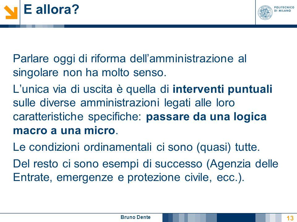 Bruno Dente E allora? Parlare oggi di riforma dell'amministrazione al singolare non ha molto senso. L'unica via di uscita è quella di interventi puntu