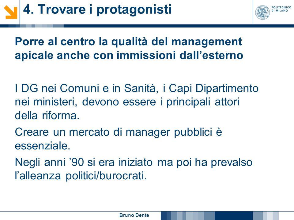 Bruno Dente 4. Trovare i protagonisti Porre al centro la qualità del management apicale anche con immissioni dall'esterno I DG nei Comuni e in Sanità,